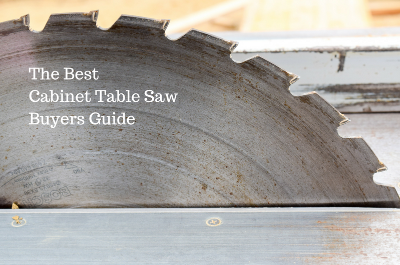 The Best Cabinet Table Saw Reviews And Buyers Guide For 2018