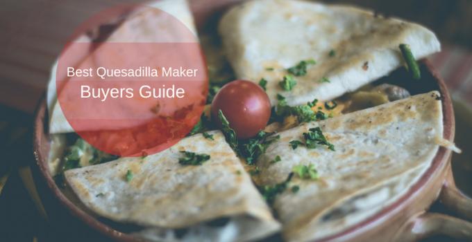 best quesadilla makers